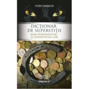 DICTIONAR DE SUPERSTITII. MARI PERSONALITATI SI SUPERSTITIILE LOR