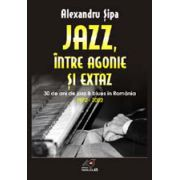 JAZZ, INTRE AGONIE SI EXTAZ. TREIZECI DE ANI DE JAZZ SI BLUES IN ROMANIA (1972-2002)