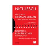 Dicţionar german-român. Limba germană din Austria / Deutsch - Rumanisches Worterbuch. Osterreichisches Deutsch