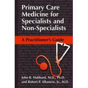 Primary Care Medicine for Specialists and Non-Specialists A Practitioner's Guide