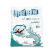 Upstream Intermediate B2 Workbook Students Revised (3rd Edition). Caietul elevului clasa a IX-a