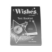 Wishes Level B2. 1 Test Booklet Revised (Photocopiable Material). Clasa a IX-a