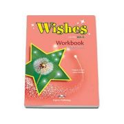 Wishes Level B2. 2 Workbook Students Book. Caietul elevului clasa a X-a