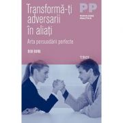 Transforma-ti adversarii in aliati. Arta persuadarii perfecte