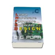Learn hardware firmware and software design - O. G. Popa