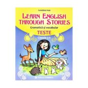 Learn English Through Stories. Gramatica si vocabular. Teste - Clasele 5-6