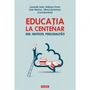 Educatia la Centenar. Idei. Institutii. Personalitati