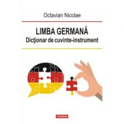 Limba germana. Dictionar de cuvinte-instrument