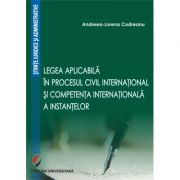 Legea aplicabila in procesul civil international si competenta internationala a instantelor