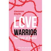 Love warrior - Iubeste si lupta