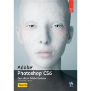 Adobe Photoshop CS6. Curs oficial Adobe Systems cu DVD