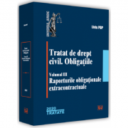 Tratat de drept civil. Obligatiile. Vol 3. Raporturile obligationale extracontractuale