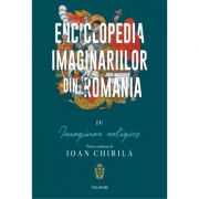 Enciclopedia imaginariilor din Romania. Imaginar religios, volumul 4