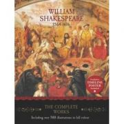 William Shakespeare. The Complete Works 1564 - 1616