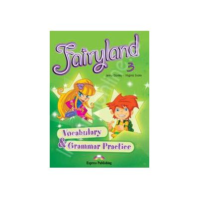 Fairyland 3 Vocabulary and Grammar Practice pentru clasa a III-a