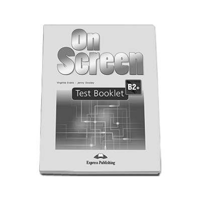 On Screen B2+ Test Booklet Revised. Teste clasa a X-a