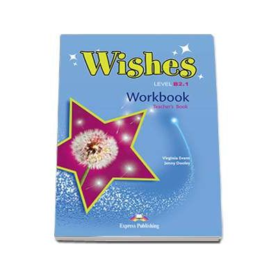 Wishes Level B2. 1 Workbook Teachers Book. Caietul profesorului clasa a IX-a