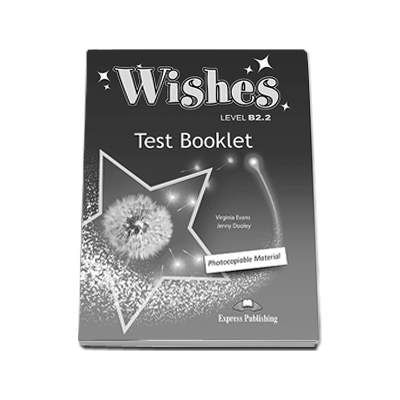 Wishes Level B2. 2 Test Booklet Revised (Photocopiable Material). Clasa a X-a